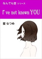 I've not known YOU